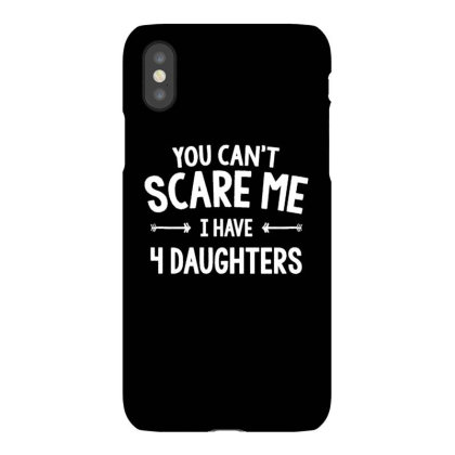 You Can't Scare Me I Have 4 Daughter Iphonex Case Designed By Kiva27