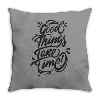 Good Things Take Time Throw Pillow Designed By Estore