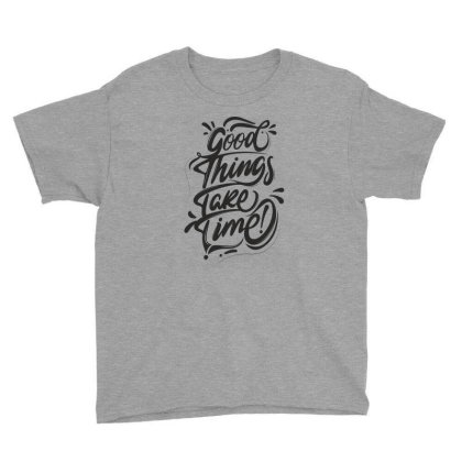 Good Things Take Time Youth Tee Designed By Estore