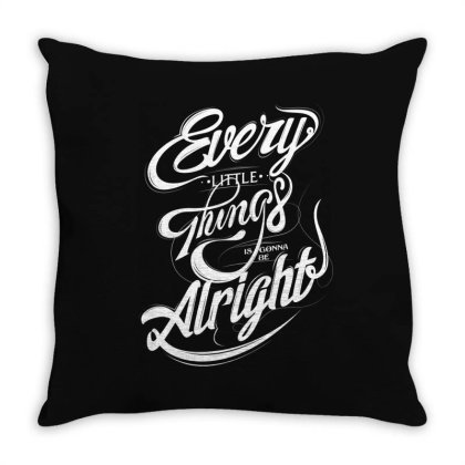 Every Little Things Is Gonna Be Alright Throw Pillow Designed By Estore