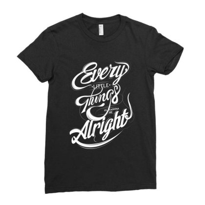Every Little Things Is Gonna Be Alright Ladies Fitted T-shirt Designed By Estore