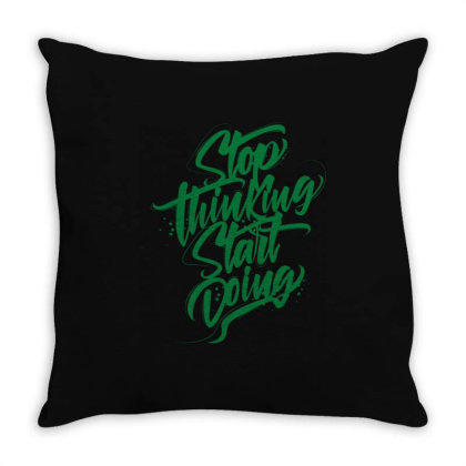 Stop Thinking Start Doing Throw Pillow Designed By Estore