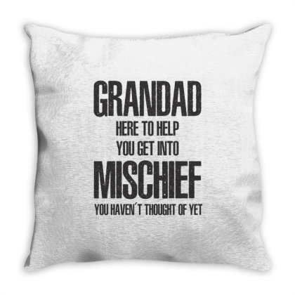Grandad Here To Help You Get Into Mischief You Have Throw Pillow Designed By Rafaellopez
