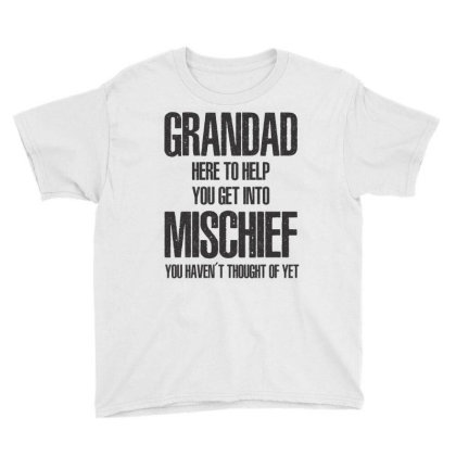 Grandad Here To Help You Get Into Mischief You Have Youth Tee Designed By Rafaellopez