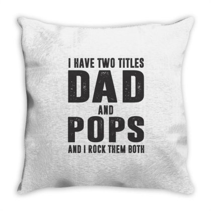 I Have Two Titles Dad And Pops And I Rock Them Both T-shirt Throw Pillow Designed By Rafaellopez