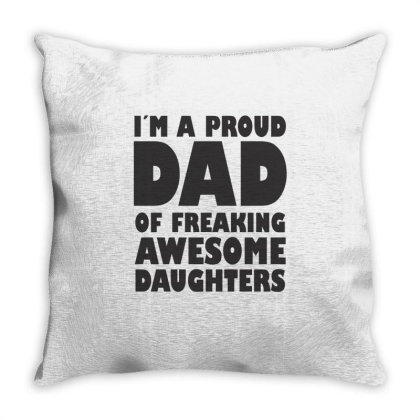 I'm A Proud Dad Of A Freaking Awesome Daughter Throw Pillow Designed By Rafaellopez