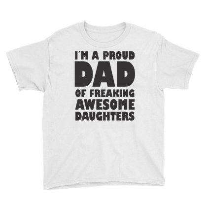 I'm A Proud Dad Of A Freaking Awesome Daughter Youth Tee Designed By Rafaellopez