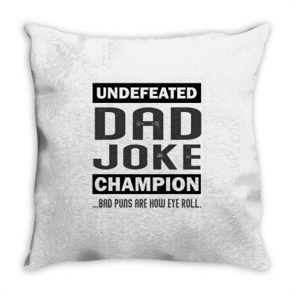 Undefeated Dad Joke Champion Bad Puns Are How Eye Roll Throw Pillow Designed By Rafaellopez