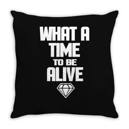 What A Time To Be Alive Throw Pillow Designed By L4l4pow
