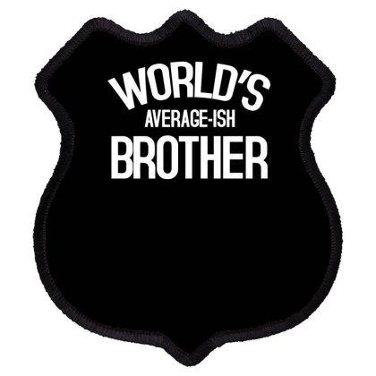 World's Average Ish Brother Funny Shield Patch Designed By Erishirt