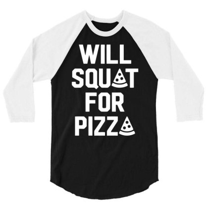 Will Squat For Pizza 3/4 Sleeve Shirt Designed By Erishirt
