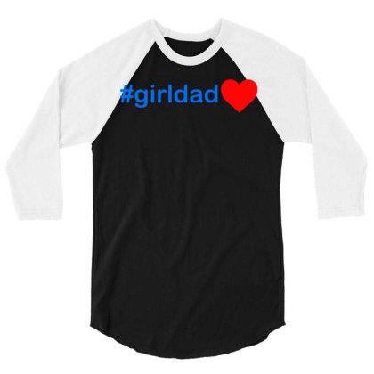 Girldad 3/4 Sleeve Shirt Designed By G3ry