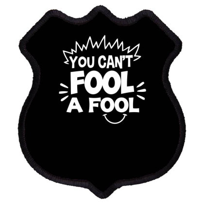 You Can't Fool A Fool Shield Patch Designed By Erishirt