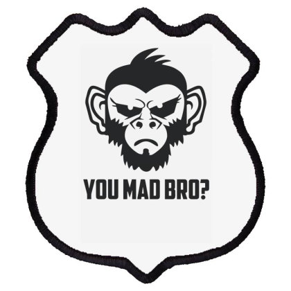You Mad Bro Funny Shield Patch Designed By Erishirt