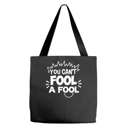 You Can't Fool A Fool Tote Bags Designed By Erishirt