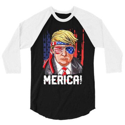 Merica Donald Trump 4th Of July 3/4 Sleeve Shirt Designed By Raymod Art