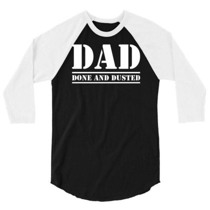 Dad  Done And Dusted Funny 3/4 Sleeve Shirt Designed By Erishirt