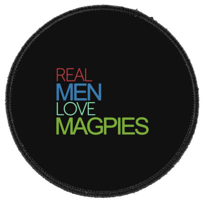 Real Men Love Magpies Round Patch Designed By Pinkanzee