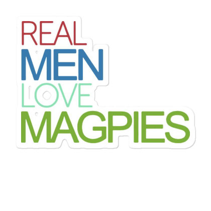 Real Men Love Magpies Sticker Designed By Pinkanzee
