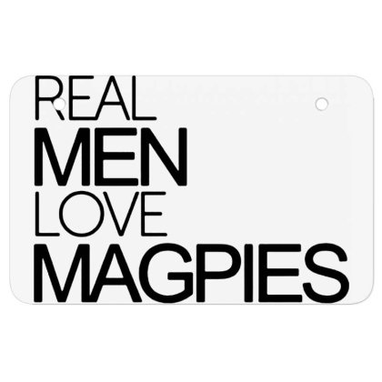 Real Men Love Magpies Atv License Plate Designed By Pinkanzee