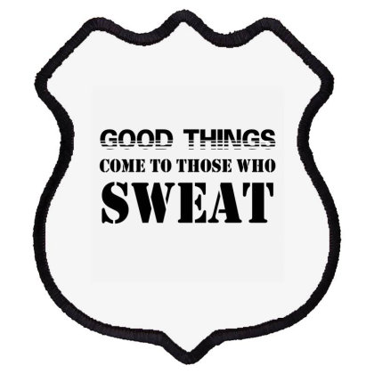 Good Things Come To Those Who Sweat Shield Patch Designed By Dropshop