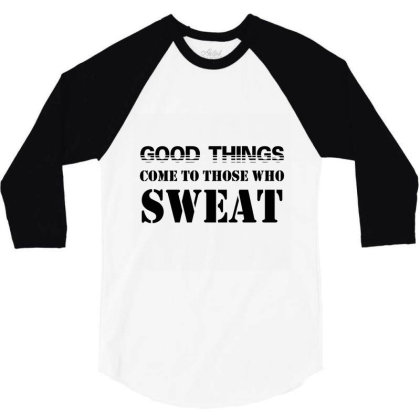 Good Things Come To Those Who Sweat 3/4 Sleeve Shirt Designed By Dropshop