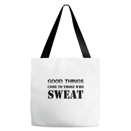 Good Things Come To Those Who Sweat Tote Bags Designed By Dropshop