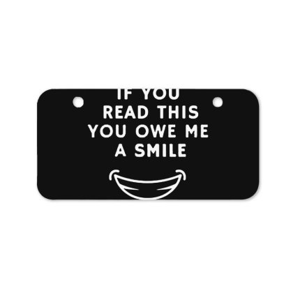 If You Read This You Owe Me A Smile Bicycle License Plate Designed By Pinkanzee