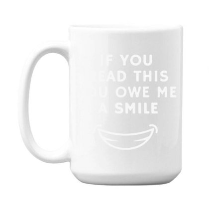 If You Read This You Owe Me A Smile 15 Oz Coffe Mug Designed By Pinkanzee
