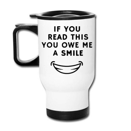 If You Read This You Owe Me A Smile Travel Mug Designed By Pinkanzee