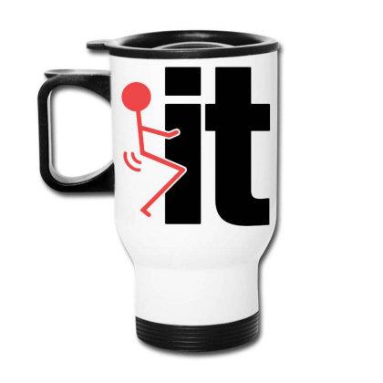 It Funny Travel Mug Designed By Pinkanzee