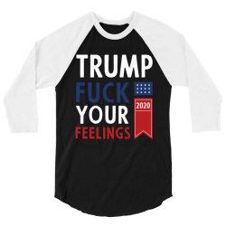 Donald Trump 2020 FCK Your Feelings Funny Gift 3/4 Sleeve Shirt | Artistshot