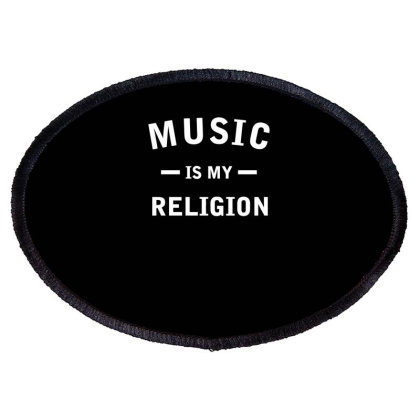 Music Is My Religion Oval Patch Designed By Erishirt