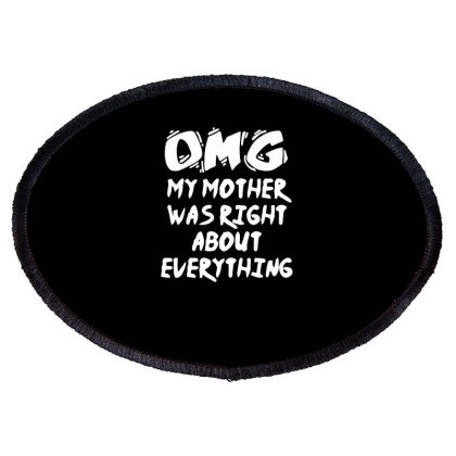 My Mother Was Right About Everything Funny Oval Patch Designed By Erishirt