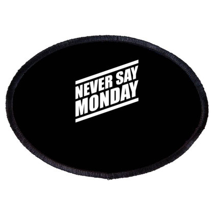 Never Say Monday Oval Patch Designed By Erishirt
