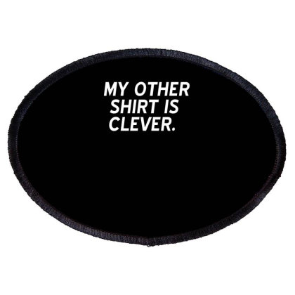 My Other Shirt Is Clever Funny Oval Patch Designed By Erishirt