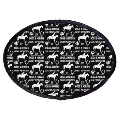 Easily Distracted By Dogs And Horses For Dark Oval Patch Designed By Sengul