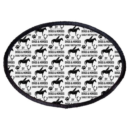 Easily Distracted By Dogs And Horses For Light Oval Patch Designed By Sengul