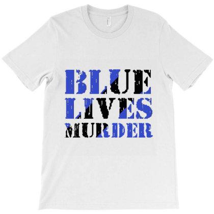 Blue Lives Murder T-shirt Designed By Cuser2397