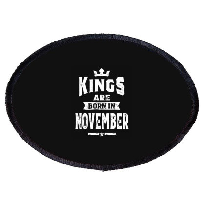 Mens Kings Are Born In November Birthday Gifts Oval Patch Designed By Cidolopez