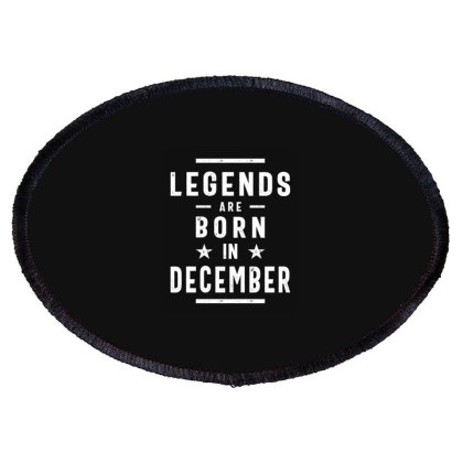 December Birthday Gift Legends Are Born In December Oval Patch Designed By Cidolopez