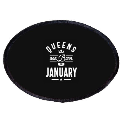 Queens Are Born In January Birthday Gift Women Girls Oval Patch Designed By Cidolopez