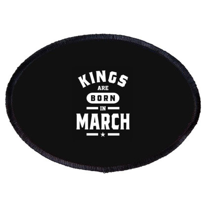 Mens Kings Are Born In March Birthday Gifts Oval Patch Designed By Cidolopez