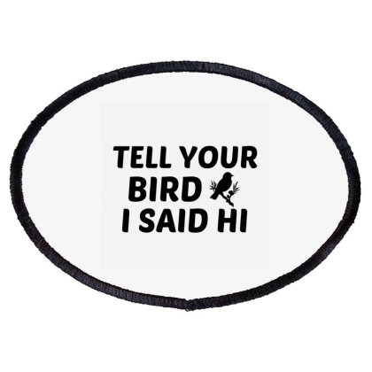 Bird Said Hi Oval Patch Designed By Perfect Designers