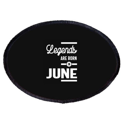 June Birthday Gift Legends Are Born In June Oval Patch Designed By Cidolopez