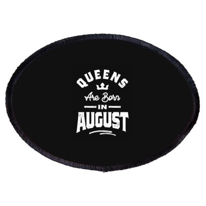 Queens Are Born In August Birthday Gift Women Girls Oval Patch Designed By Cidolopez
