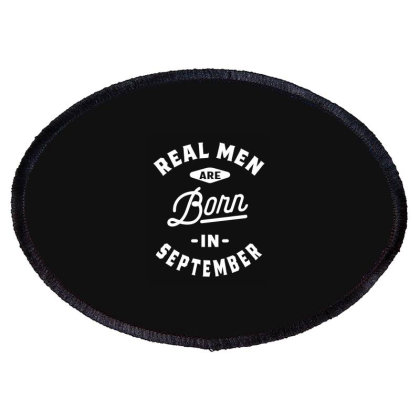 Real Men Are Born In September Mens Birthday Gifts Oval Patch Designed By Cidolopez
