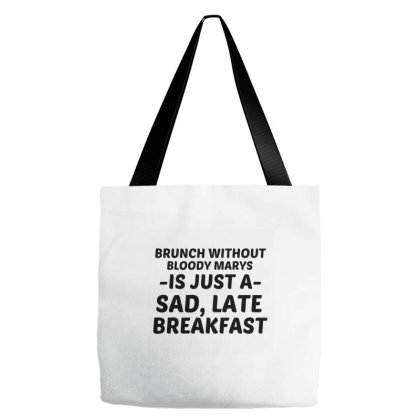 Brunch Without Bloody Marys Sad Late Breakfast Tote Bags Designed By Perfect Designers