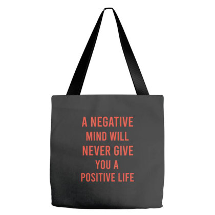 A Negative Mind Will Never Give You A Positive Life Tote Bags Designed By Cypryanus