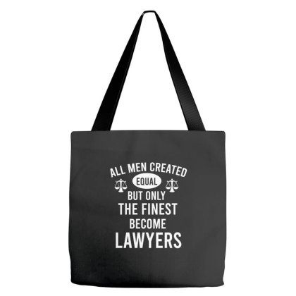 All Men Created Equal But Only The Finest Become Lawyers Tote Bags Designed By Cypryanus